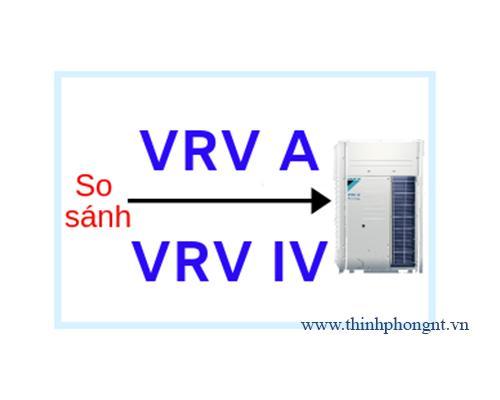 So sánh máy lạnh trung tâm Daikin VRV A (2018) và VRV 4